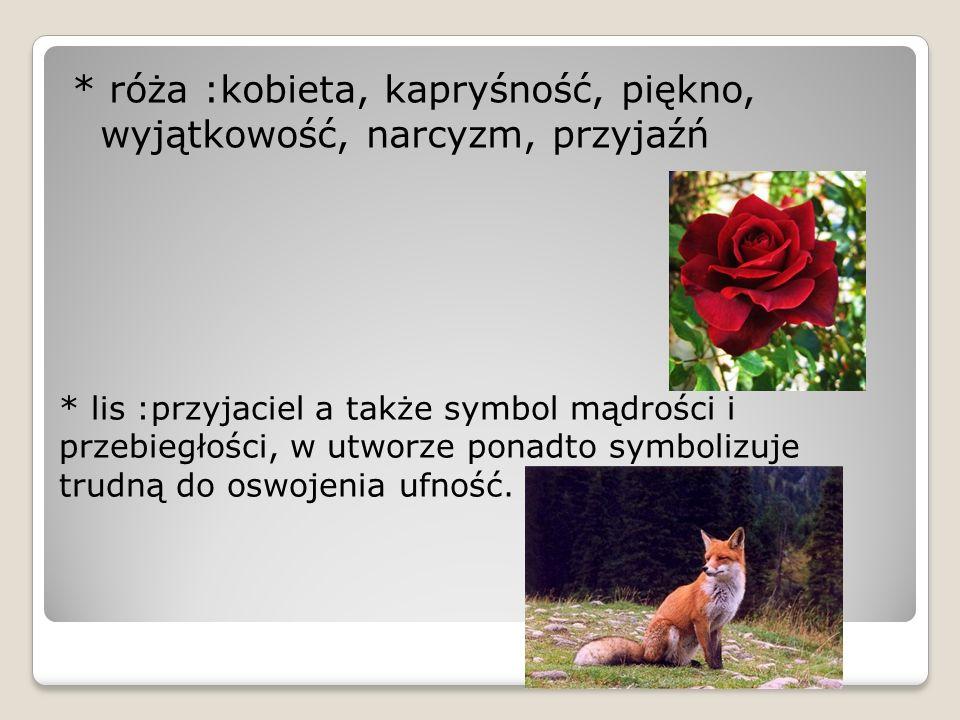 * róża :kobieta, kapryśność, piękno, wyjątkowość, narcyzm, przyjaźń