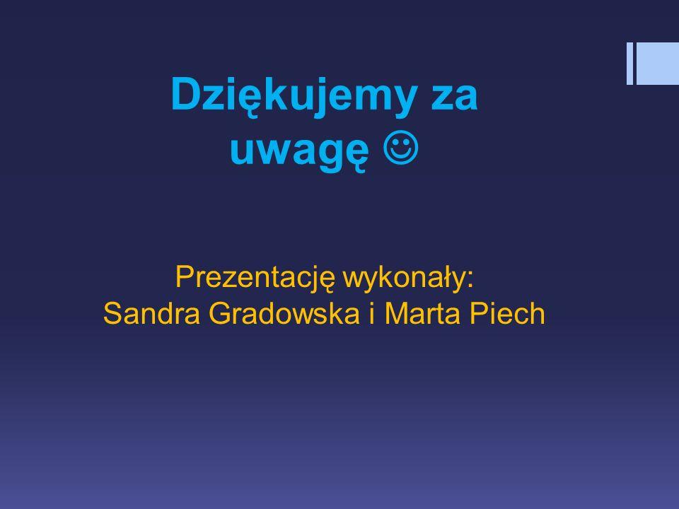 Prezentację wykonały: Sandra Gradowska i Marta Piech