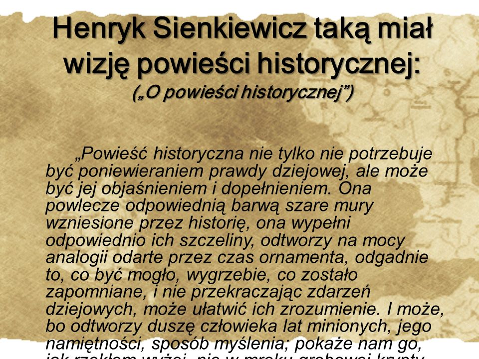 """Henryk Sienkiewicz taką miał wizję powieści historycznej: (""""O powieści historycznej )"""