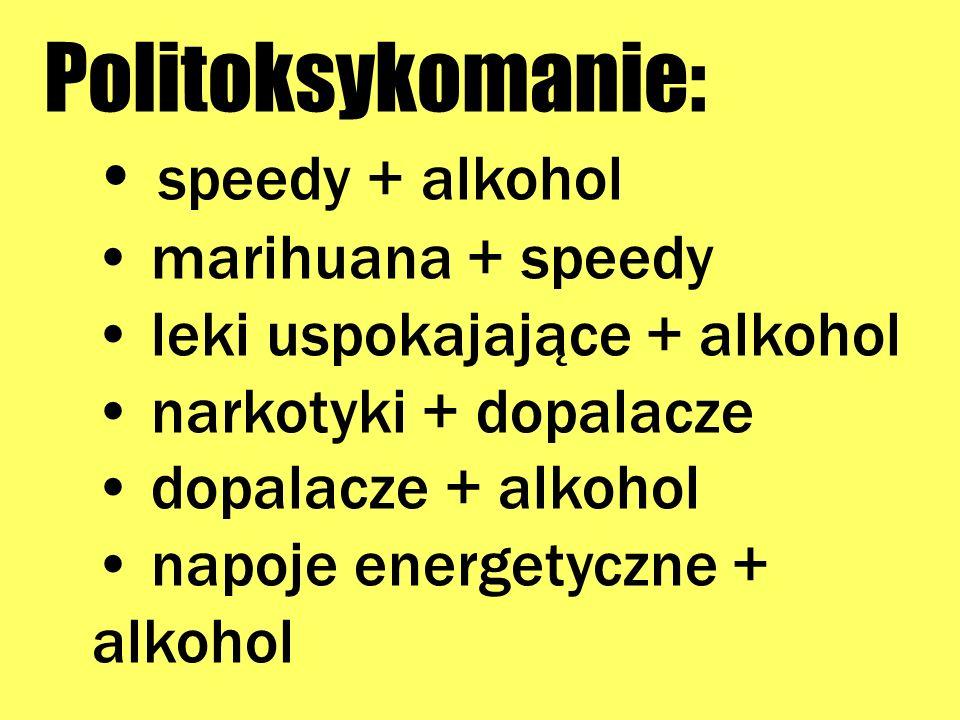Politoksykomanie: speedy + alkohol marihuana + speedy
