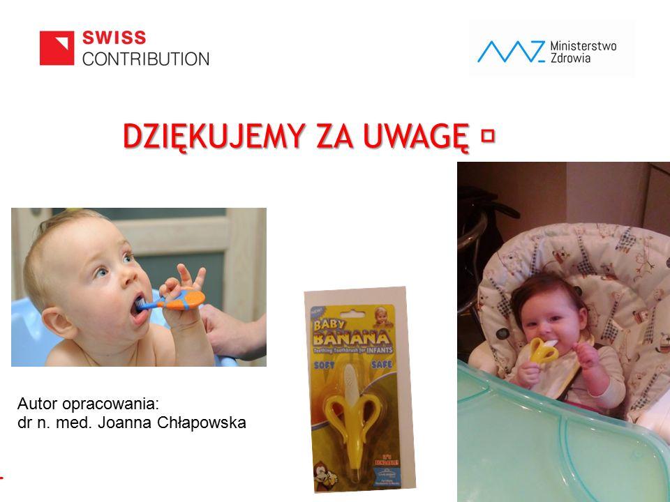 DZIĘKUJEMY ZA UWAGĘ  Autor opracowania: dr n. med. Joanna Chłapowska