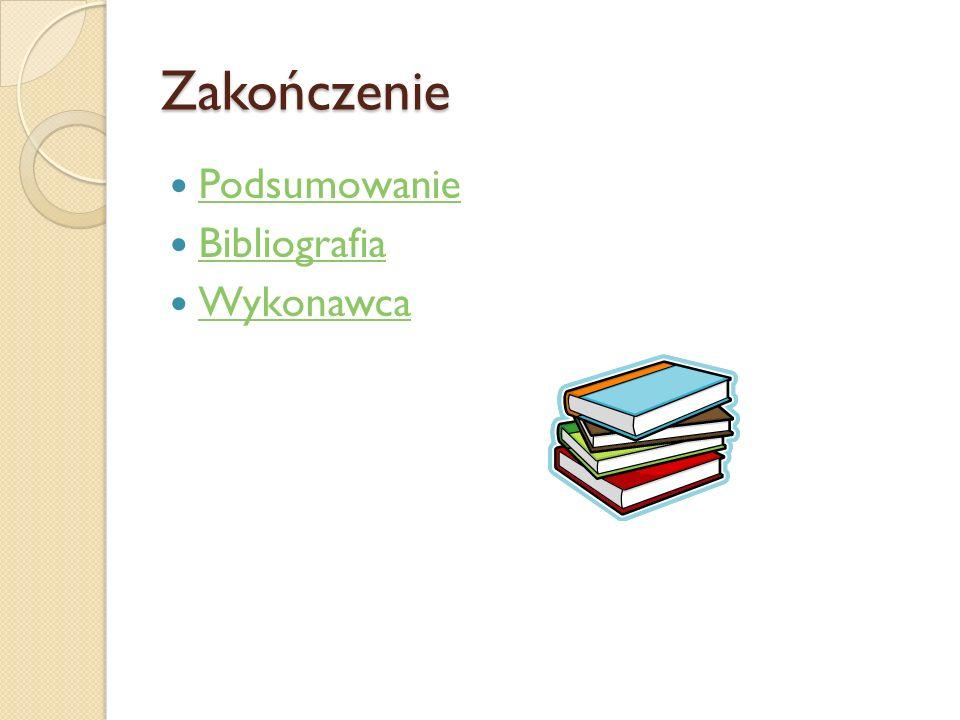 Zakończenie Podsumowanie Bibliografia Wykonawca