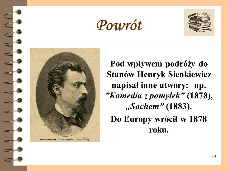 """Powrót Pod wpływem podróży do Stanów Henryk Sienkiewicz napisał inne utwory: np. Komedia z pomyłek (1878), """"Sachem (1883)."""