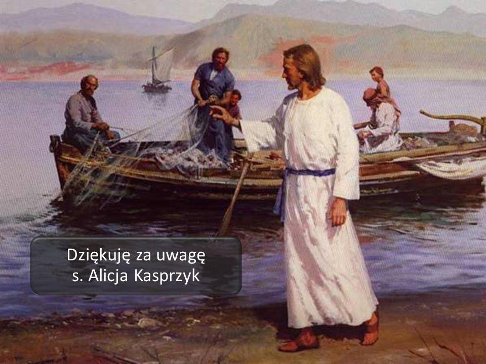 Dziękuję za uwagę s. Alicja Kasprzyk