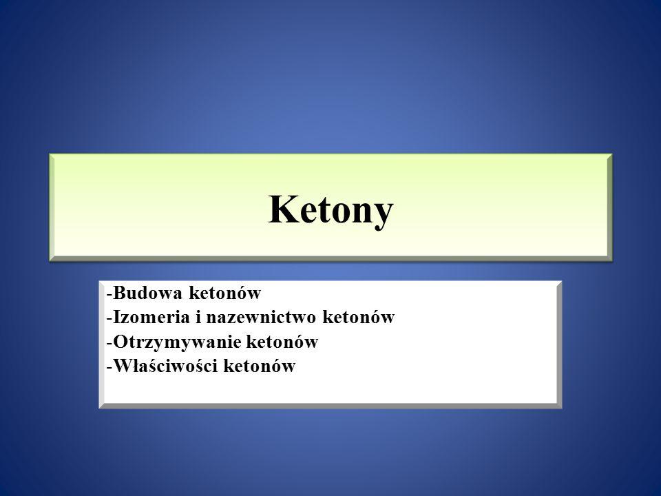 Ketony Budowa ketonów Izomeria i nazewnictwo ketonów