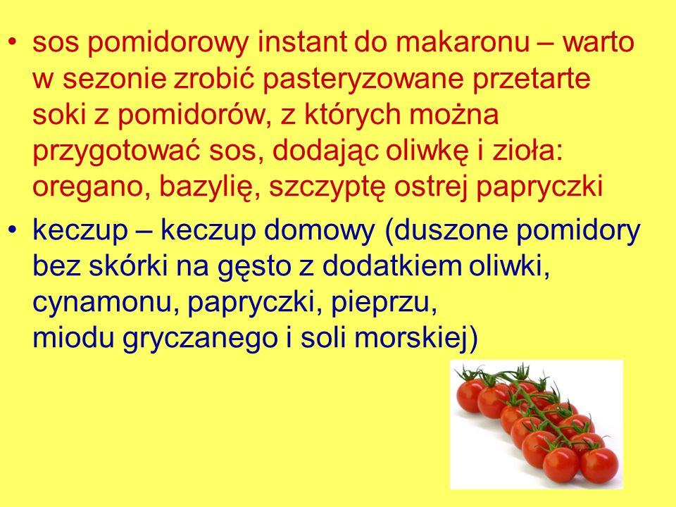 sos pomidorowy instant do makaronu – warto w sezonie zrobić pasteryzowane przetarte soki z pomidorów, z których można przygotować sos, dodając oliwkę i zioła: oregano, bazylię, szczyptę ostrej papryczki