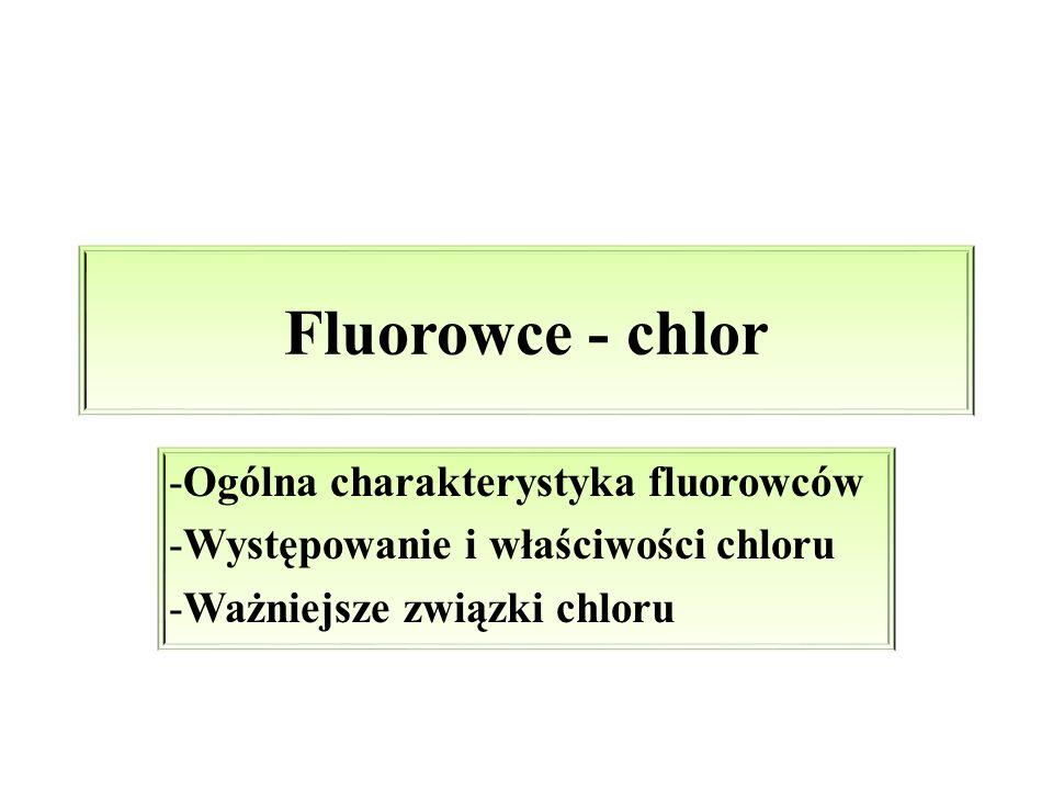 Fluorowce - chlor Ogólna charakterystyka fluorowców