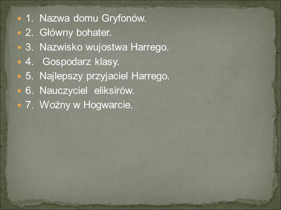 1. Nazwa domu Gryfonów. 2. Główny bohater. 3. Nazwisko wujostwa Harrego. 4. Gospodarz klasy.