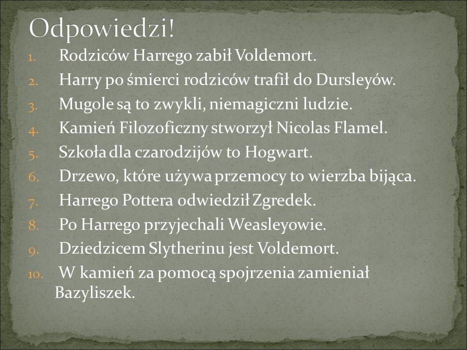 Odpowiedzi! Rodziców Harrego zabił Voldemort.