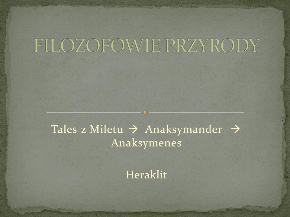 Tales z Miletu  Anaksymander  Anaksymenes Heraklit