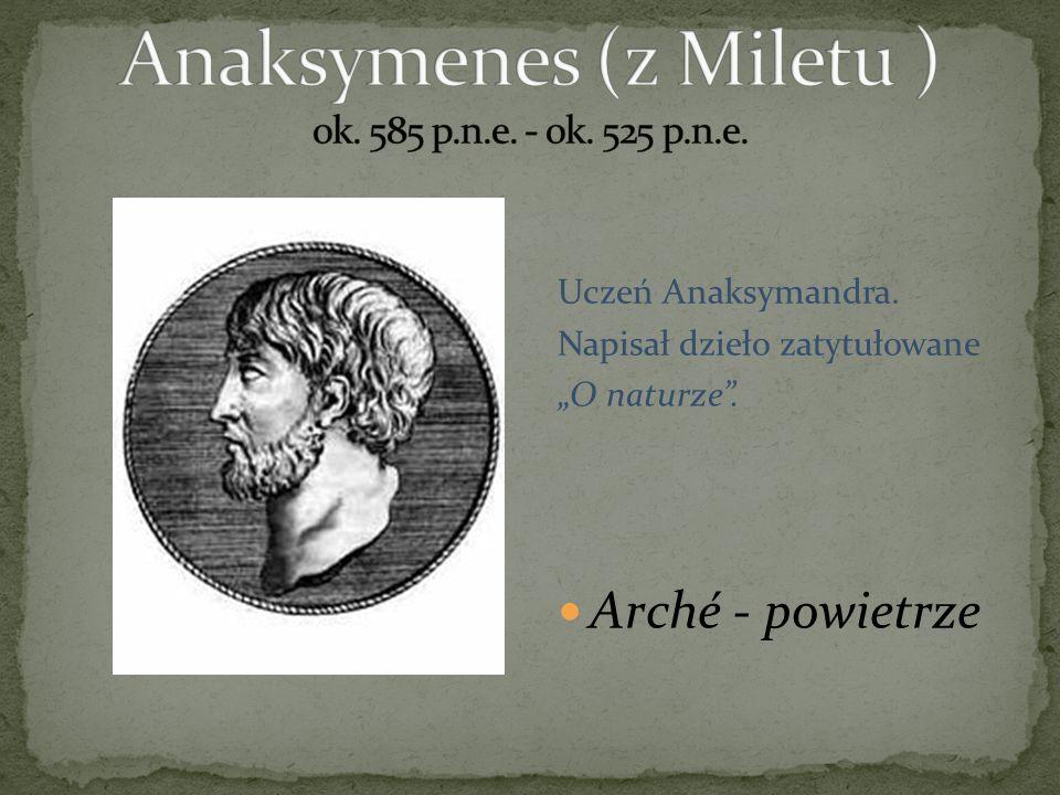 Anaksymenes (z Miletu ) ok. 585 p.n.e. - ok. 525 p.n.e.