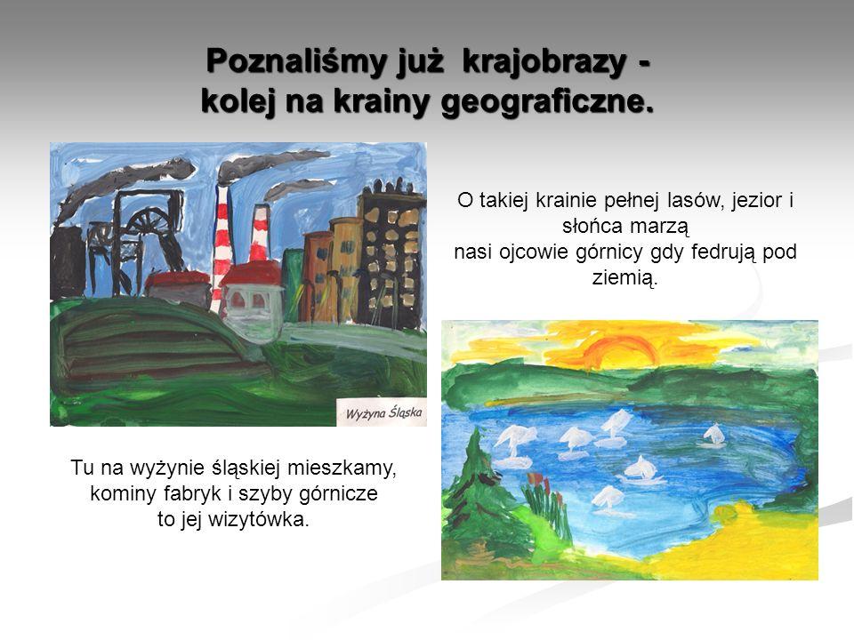 Poznaliśmy już krajobrazy - kolej na krainy geograficzne.