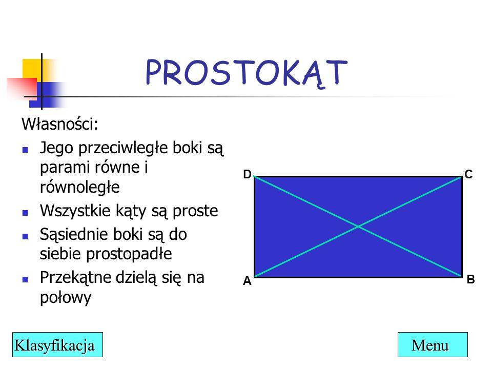 PROSTOKĄT Własności: Jego przeciwległe boki są parami równe i równoległe. Wszystkie kąty są proste.