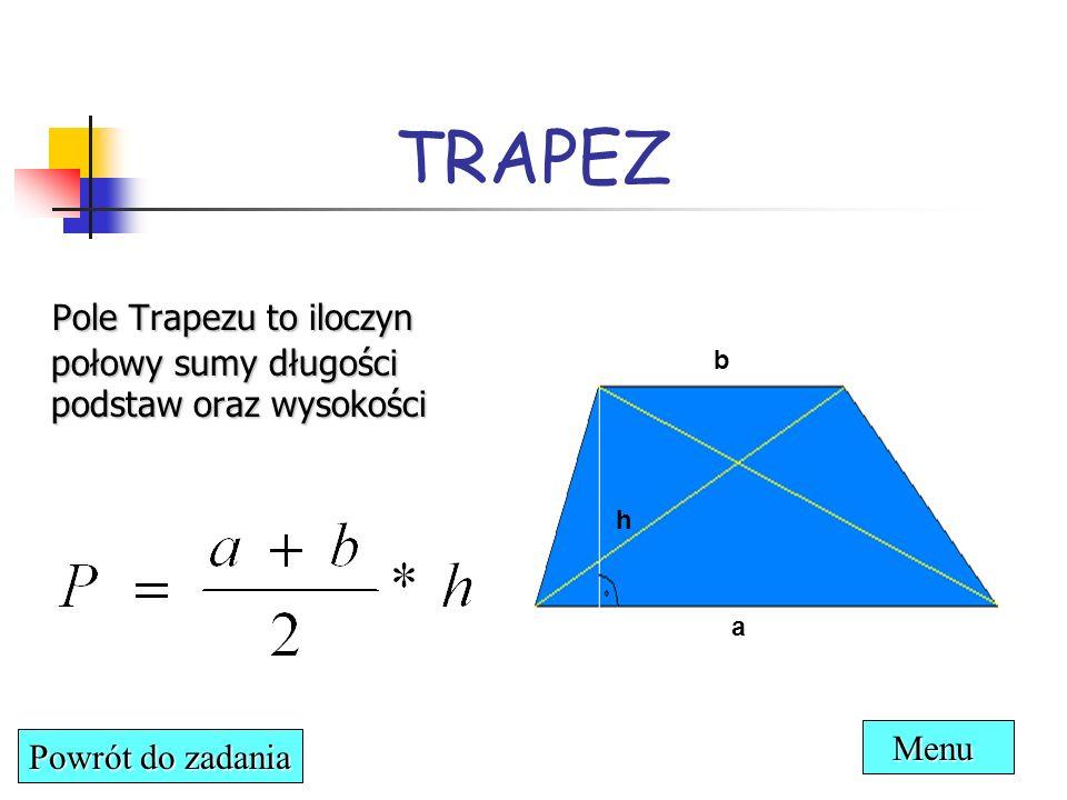 TRAPEZ Pole Trapezu to iloczyn połowy sumy długości podstaw oraz wysokości.