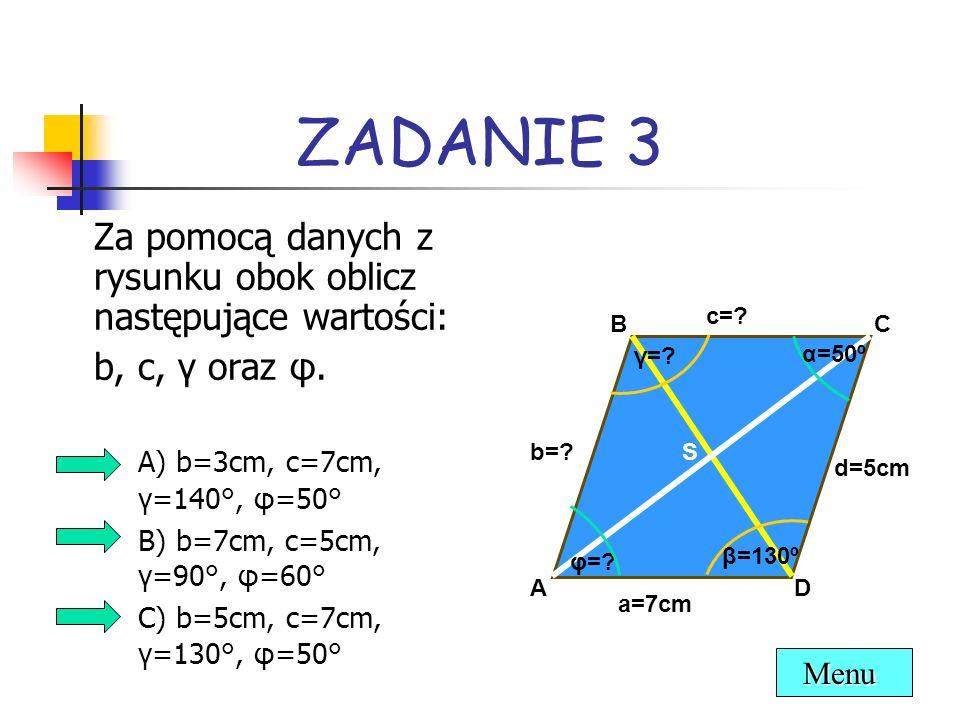 ZADANIE 3 b, c, γ oraz φ. A) b=3cm, c=7cm, γ=140°, φ=50°