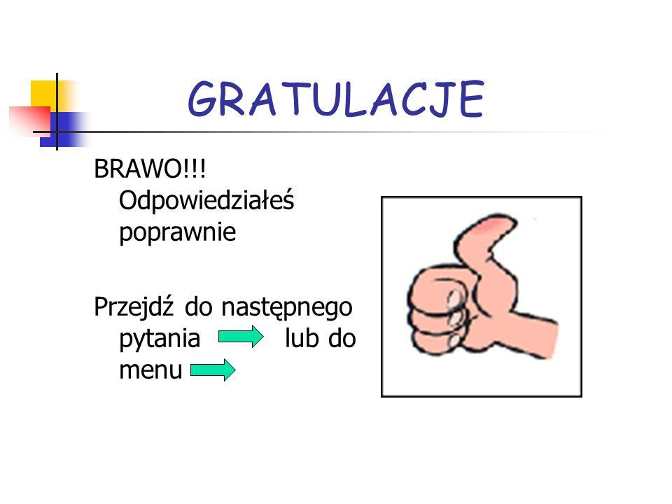 GRATULACJE BRAWO!!! Odpowiedziałeś poprawnie