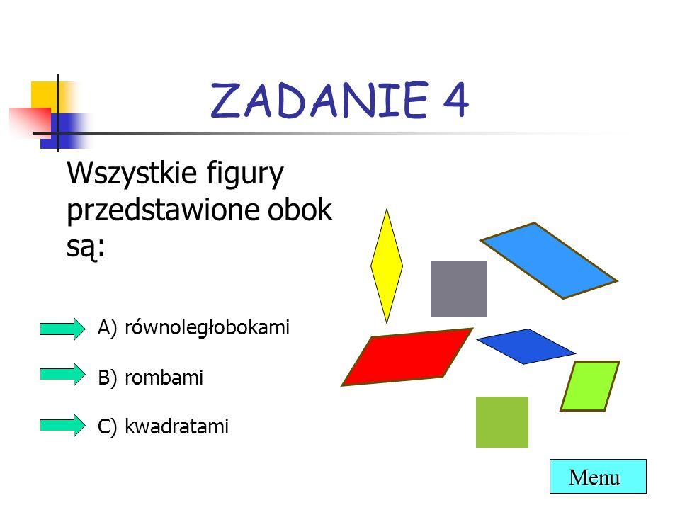 ZADANIE 4 Wszystkie figury przedstawione obok są: A) równoległobokami
