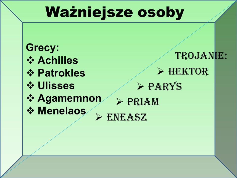 Ważniejsze osoby Grecy: Achilles TROJANIE: Patrokles Ulisses Hektor