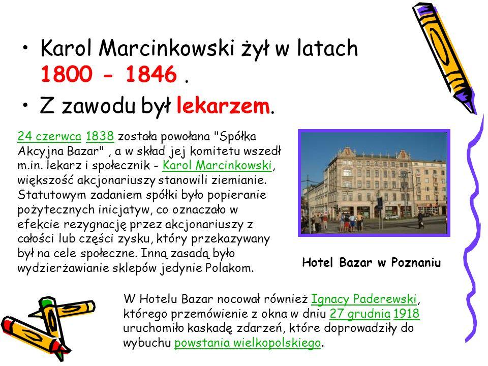 Karol Marcinkowski żył w latach 1800 - 1846 . Z zawodu był lekarzem.