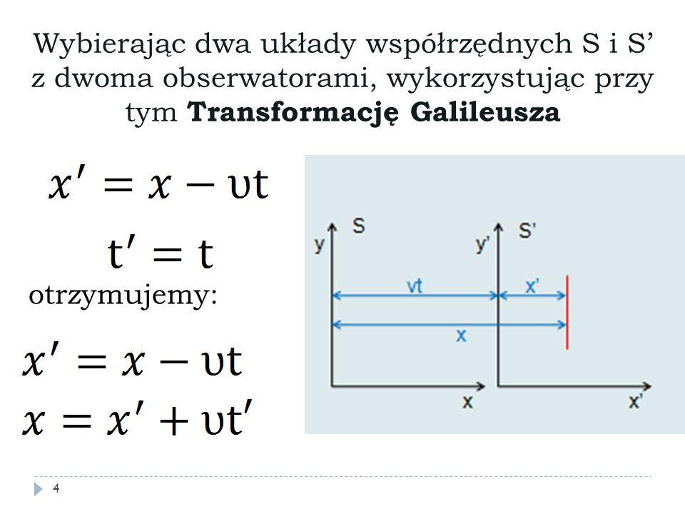 Wybierając dwa układy współrzędnych S i S' z dwoma obserwatorami, wykorzystując przy tym Transformację Galileusza