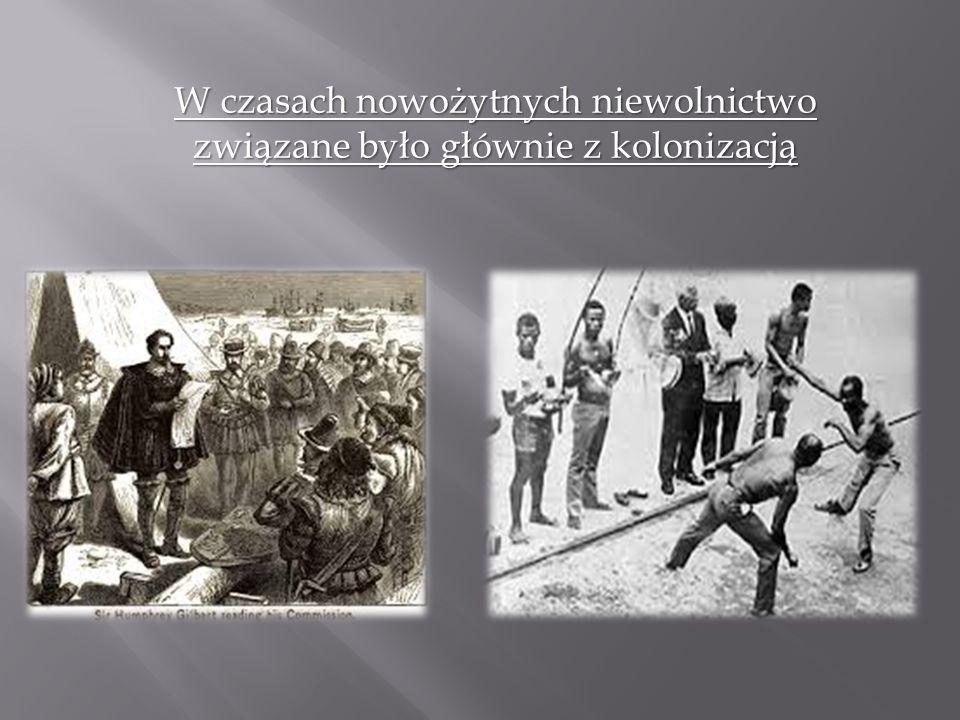 W czasach nowożytnych niewolnictwo związane było głównie z kolonizacją