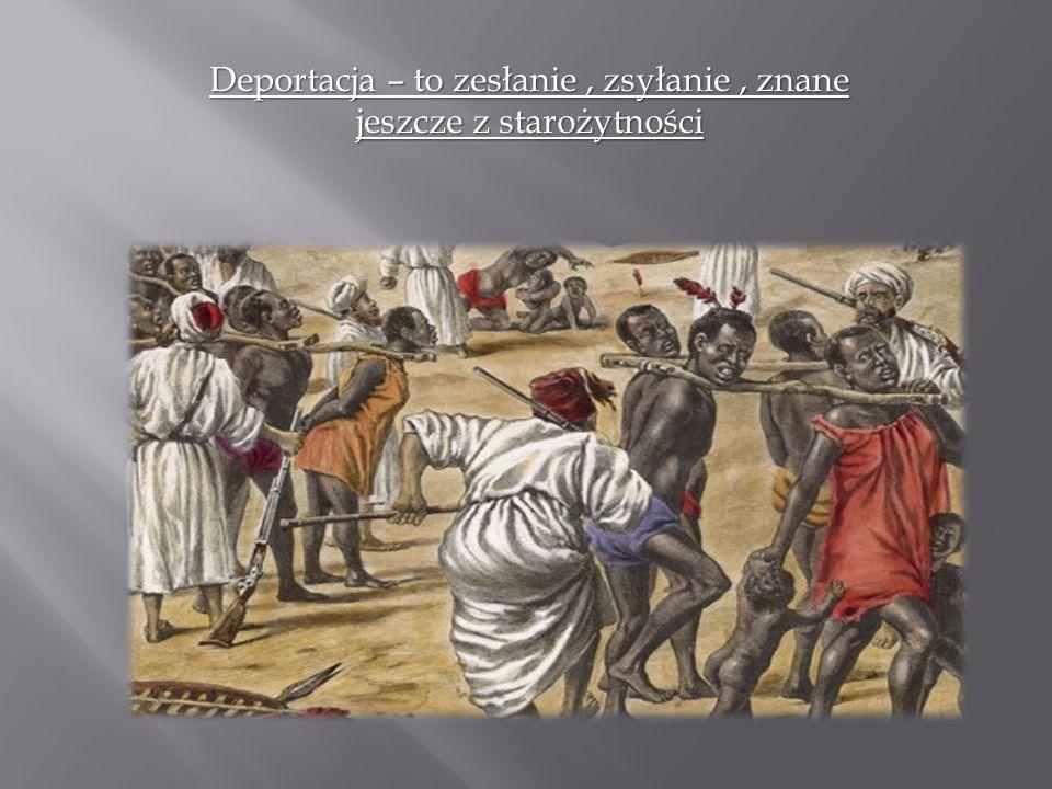 Deportacja – to zesłanie , zsyłanie , znane jeszcze z starożytności