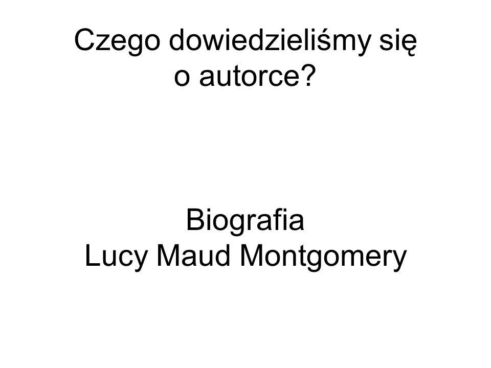 Czego dowiedzieliśmy się o autorce Biografia Lucy Maud Montgomery