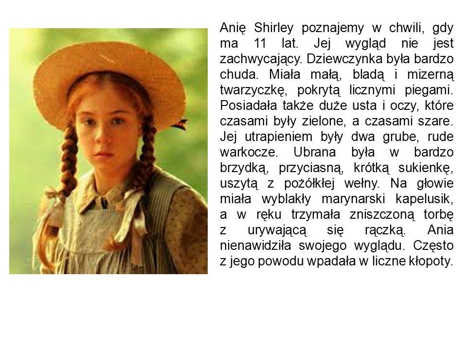 Anię Shirley poznajemy w chwili, gdy ma 11 lat