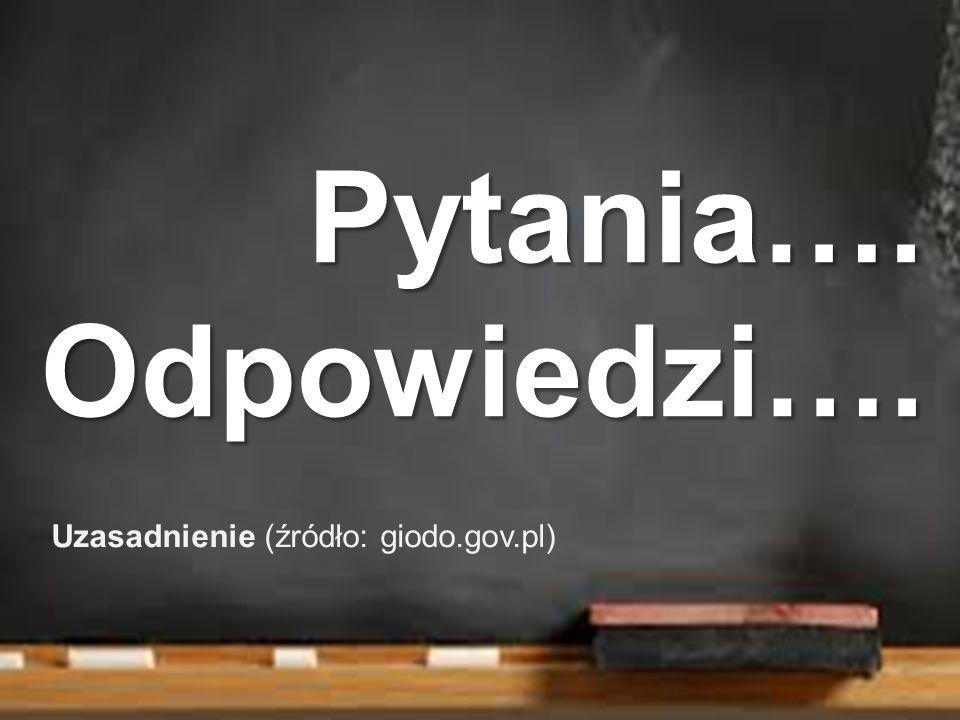Pytania…. Odpowiedzi…. Uzasadnienie (źródło: giodo.gov.pl)