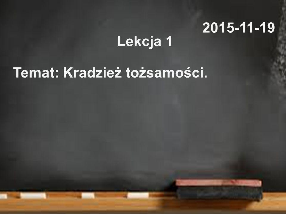 2015-11-19 Lekcja 1 Temat: Kradzież tożsamości.