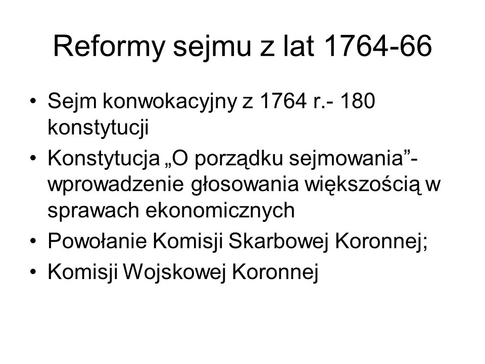 Reformy sejmu z lat 1764-66 Sejm konwokacyjny z 1764 r.- 180 konstytucji.