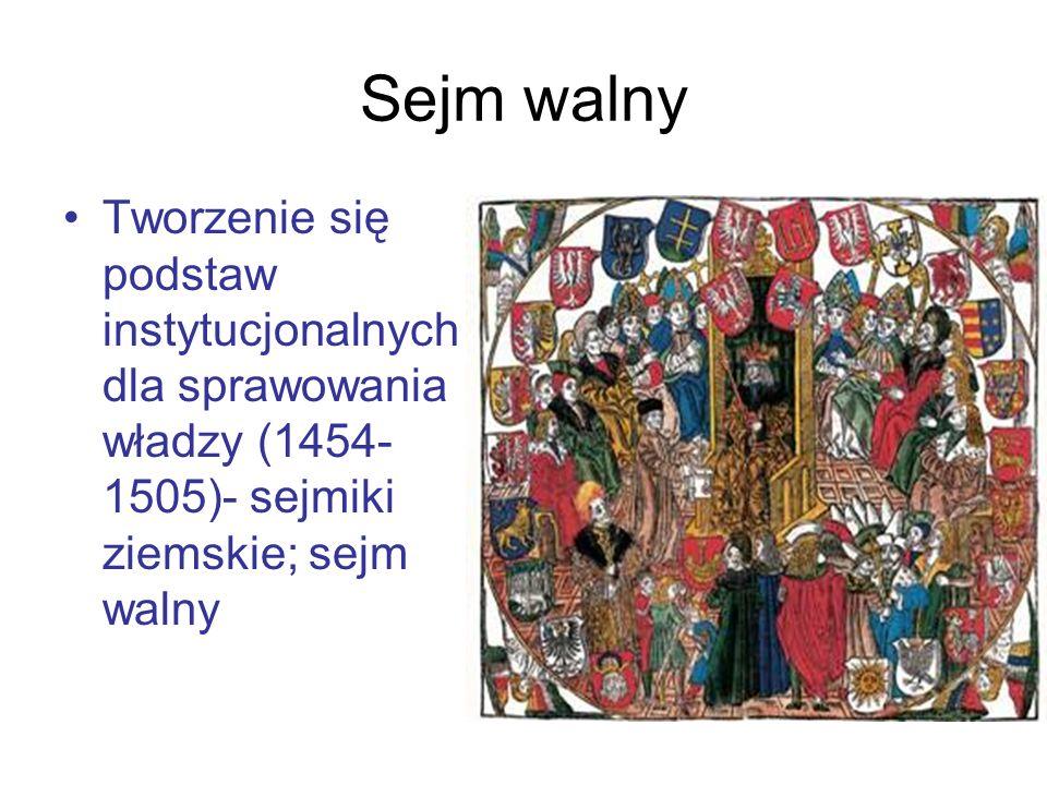 Sejm walny Tworzenie się podstaw instytucjonalnych dla sprawowania władzy (1454-1505)- sejmiki ziemskie; sejm walny.
