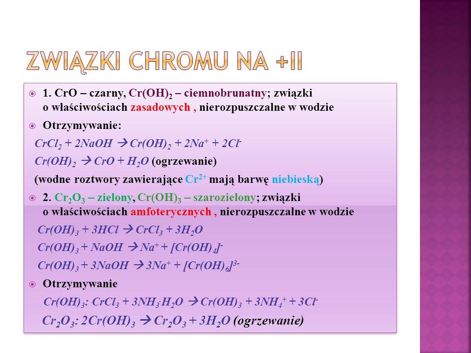 Związki chromu na +II Cr2O3: 2Cr(OH)3  Cr2O3 + 3H2O (ogrzewanie)