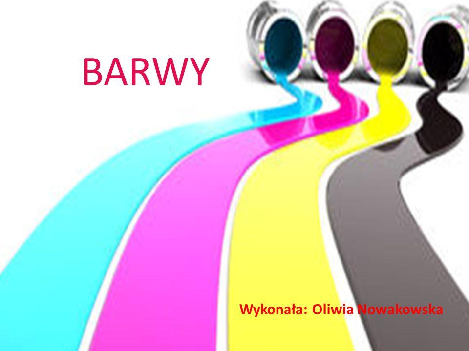 BARWY Wykonała: Oliwia Nowakowska