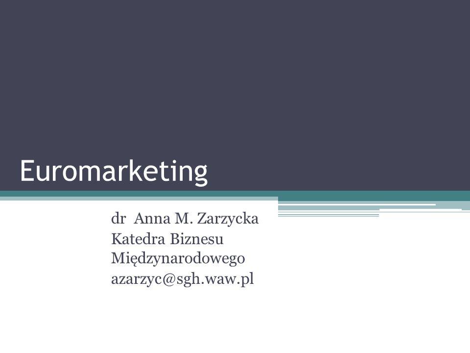 Euromarketing dr Anna M. Zarzycka Katedra Biznesu Międzynarodowego
