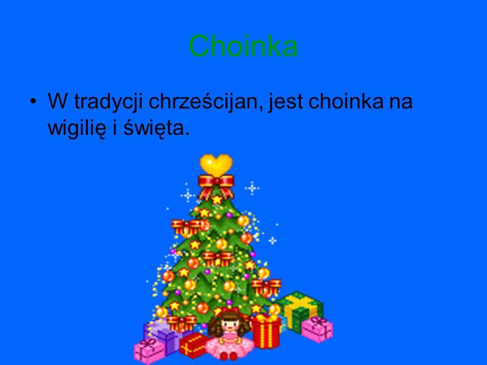 Choinka W tradycji chrześcijan, jest choinka na wigilię i święta.
