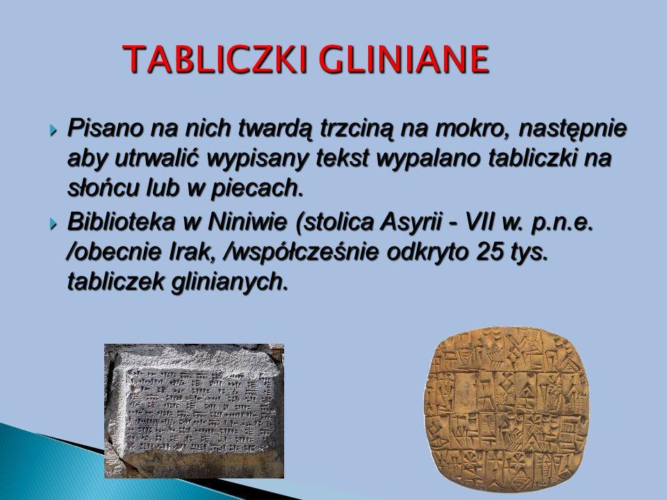 TABLICZKI GLINIANE Pisano na nich twardą trzciną na mokro, następnie aby utrwalić wypisany tekst wypalano tabliczki na słońcu lub w piecach.