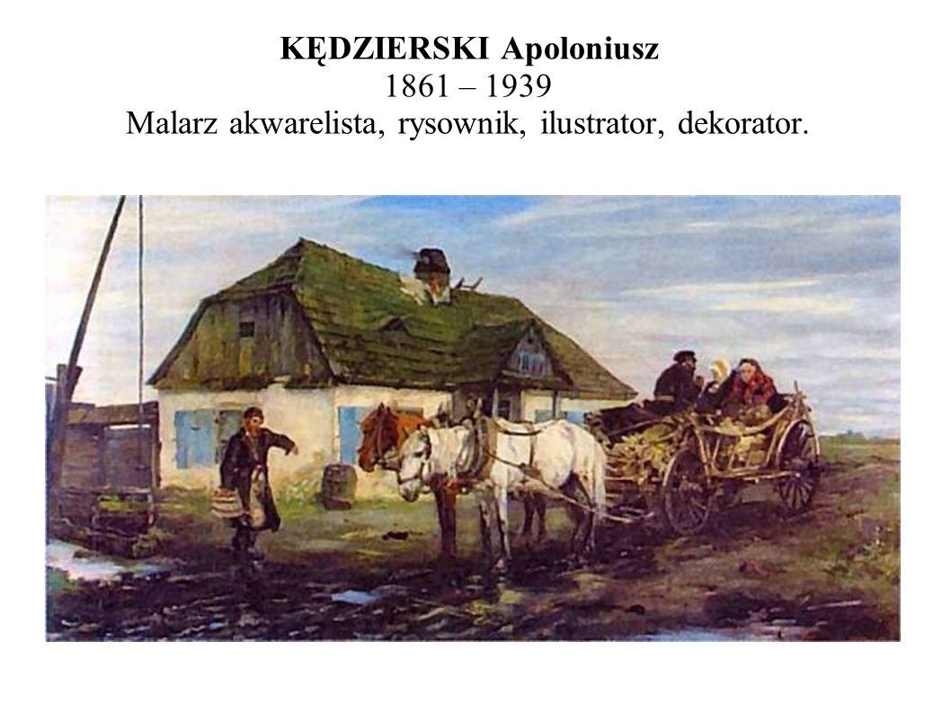 KĘDZIERSKI Apoloniusz 1861 – 1939 Malarz akwarelista, rysownik, ilustrator, dekorator.