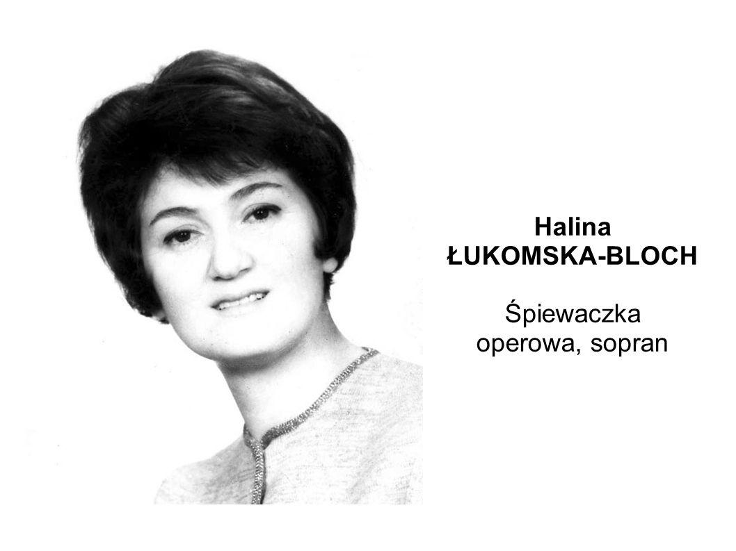 Halina ŁUKOMSKA-BLOCH Śpiewaczka operowa, sopran