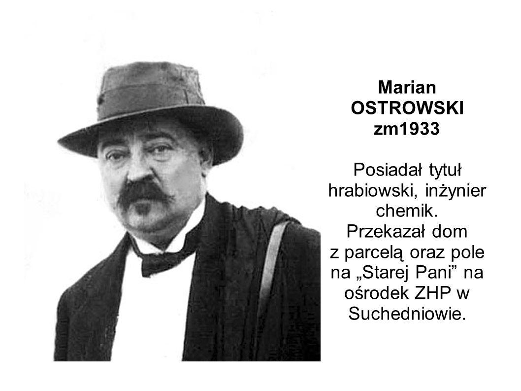 Marian OSTROWSKI zm1933 Posiadał tytuł hrabiowski, inżynier chemik