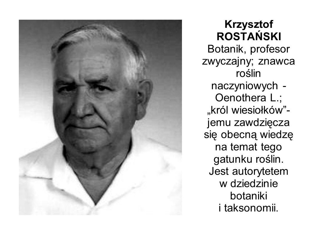 """Krzysztof ROSTAŃSKI Botanik, profesor zwyczajny; znawca roślin naczyniowych - Oenothera L.; """"król wiesiołków - jemu zawdzięcza się obecną wiedzę na temat tego gatunku roślin."""