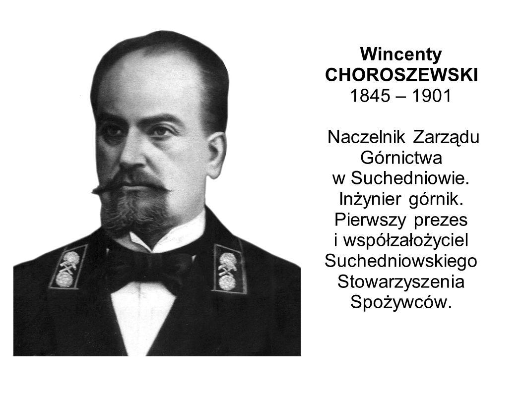 Wincenty CHOROSZEWSKI 1845 – 1901 Naczelnik Zarządu Górnictwa w Suchedniowie.