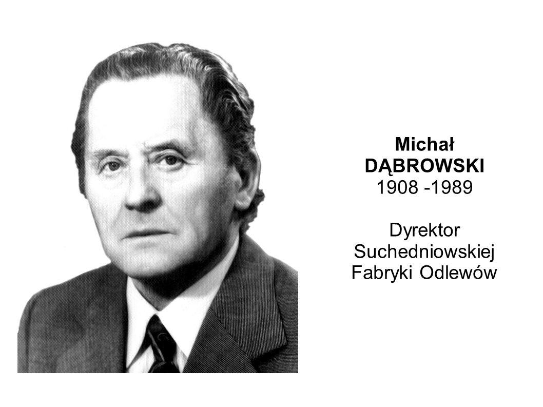 Michał DĄBROWSKI 1908 -1989 Dyrektor Suchedniowskiej Fabryki Odlewów