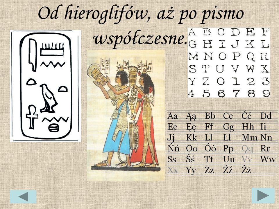 Od hieroglifów, aż po pismo współczesne.