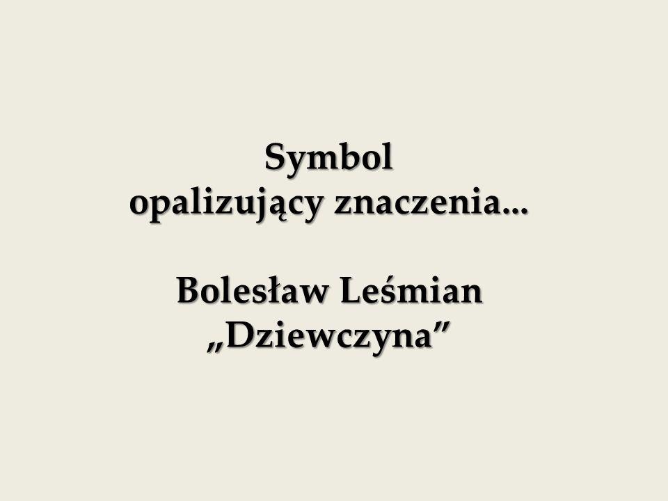 """opalizujący znaczenia... Bolesław Leśmian """"Dziewczyna"""