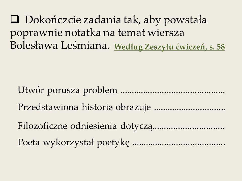 Dokończcie zadania tak, aby powstała poprawnie notatka na temat wiersza Bolesława Leśmiana.