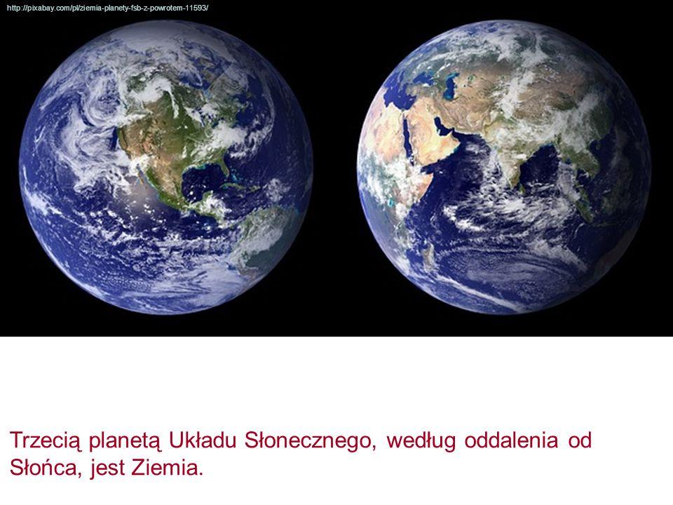 http://pixabay.com/pl/ziemia-planety-fsb-z-powrotem-11593/ Trzecią planetą Układu Słonecznego, według oddalenia od Słońca, jest Ziemia.