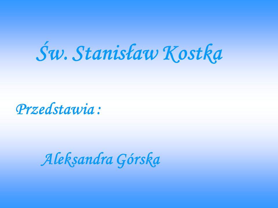 Św. Stanisław Kostka Przedstawia : Aleksandra Górska