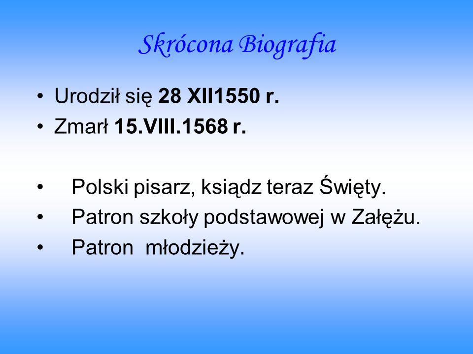 Skrócona Biografia Urodził się 28 XII1550 r. Zmarł 15.VIII.1568 r.