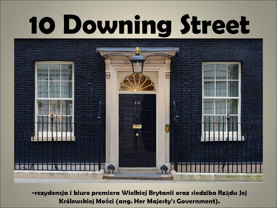 10 Downing Street -rezydencja i biuro premiera Wielkiej Brytanii oraz siedziba Rządu Jej Królewskiej Mości (ang.